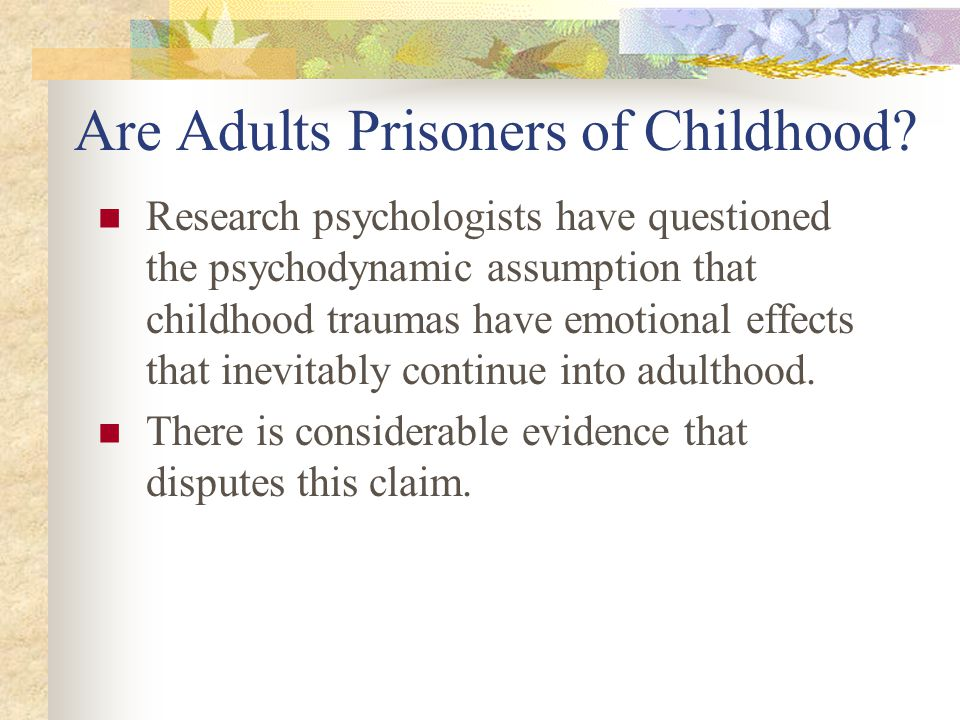 Are Adults Prisoners of Childhood