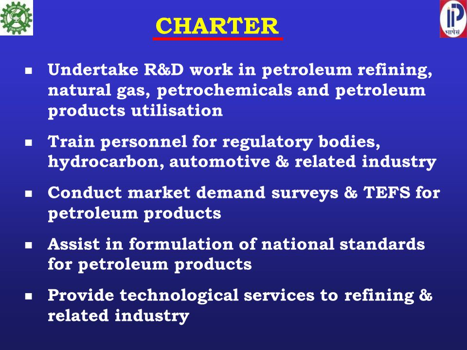 CHARTER Undertake R&D work in petroleum refining, natural gas, petrochemicals and petroleum products utilisation.