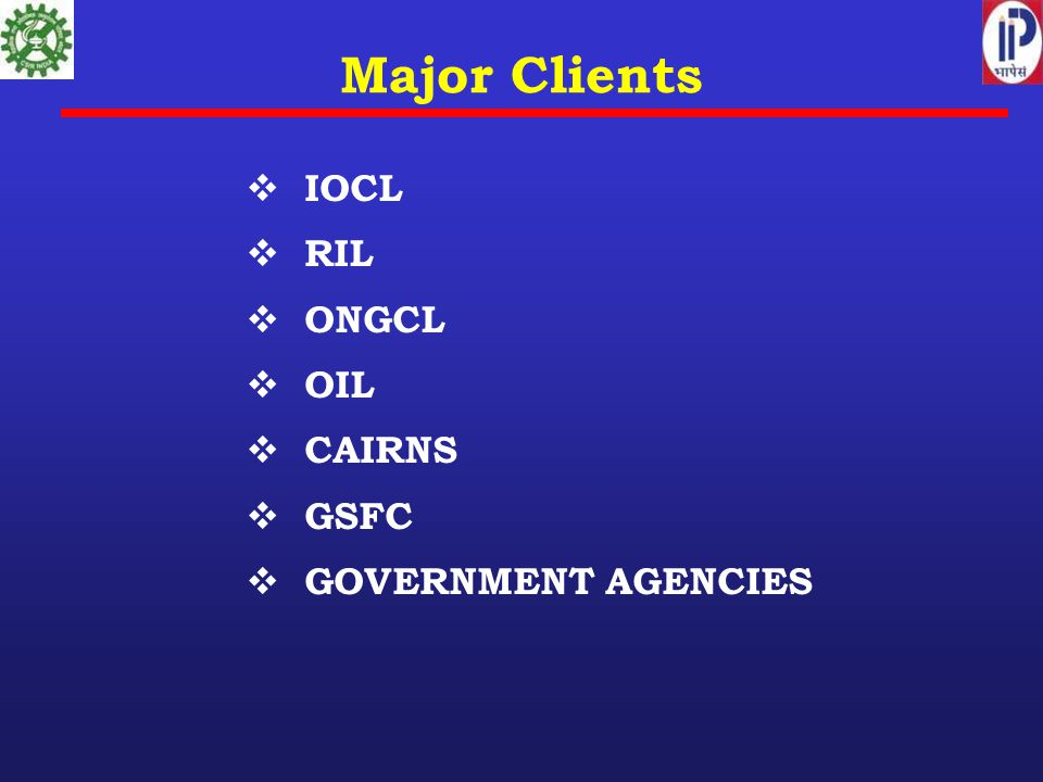 Major Clients IOCL RIL ONGCL OIL CAIRNS GSFC GOVERNMENT AGENCIES