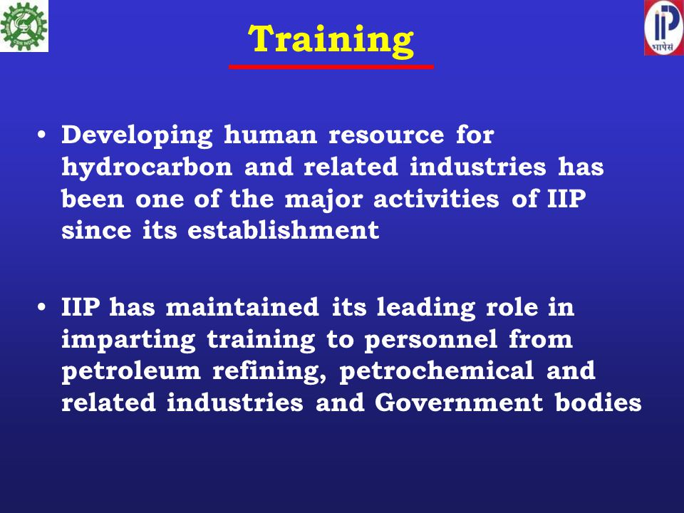 Training Developing human resource for hydrocarbon and related industries has been one of the major activities of IIP since its establishment.