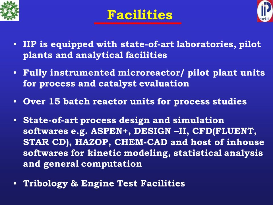Facilities IIP is equipped with state-of-art laboratories, pilot plants and analytical facilities.