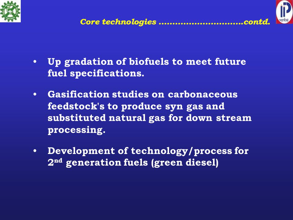 Up gradation of biofuels to meet future fuel specifications.