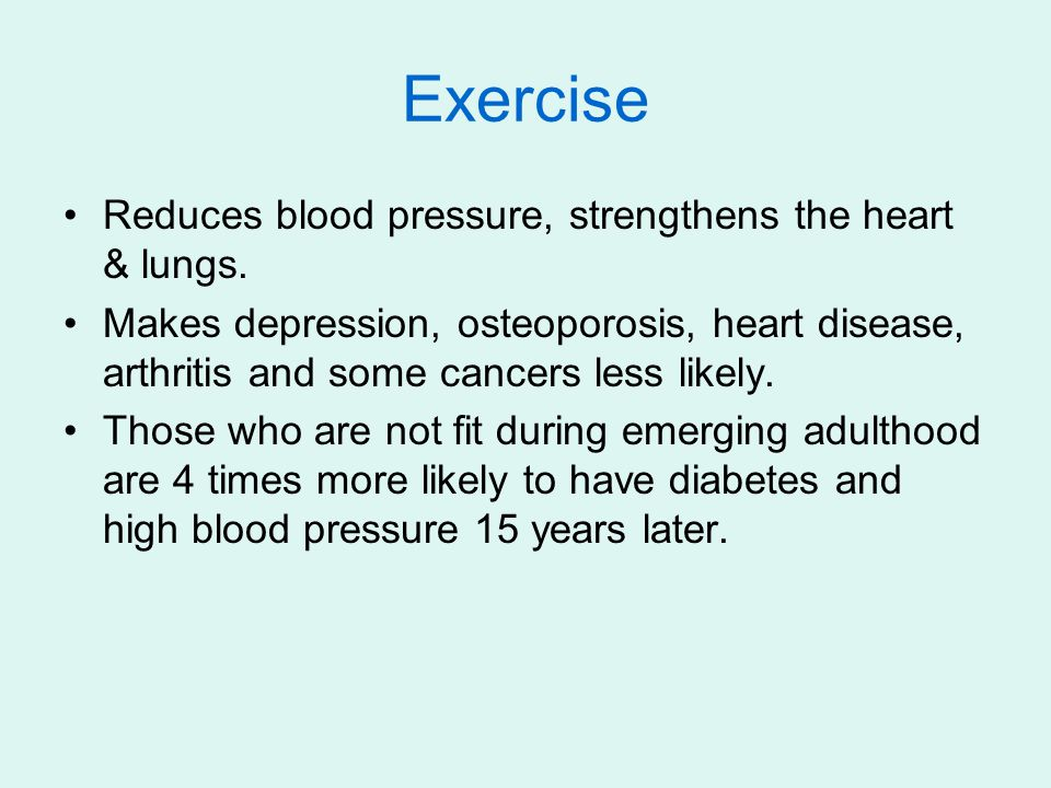 Exercise Reduces blood pressure, strengthens the heart & lungs.