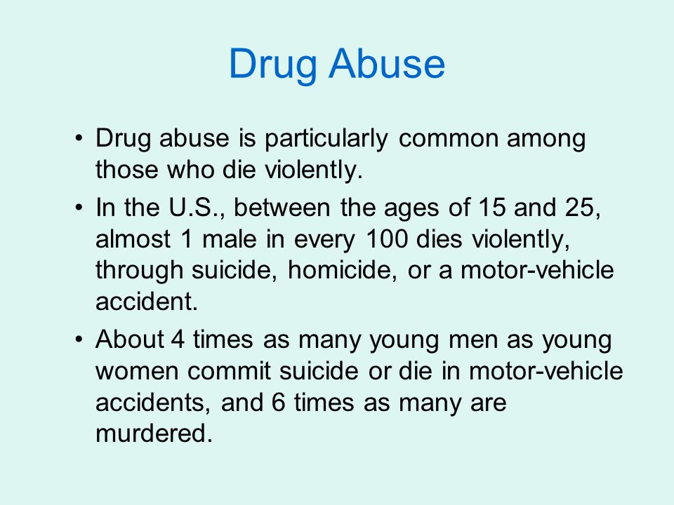 Drug Abuse Drug abuse is particularly common among those who die violently.