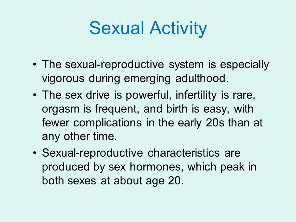 Sexual Activity The sexual-reproductive system is especially vigorous during emerging adulthood.