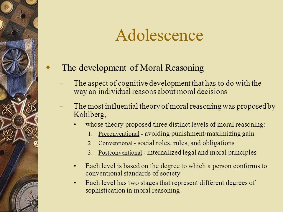 Adolescence The development of Moral Reasoning