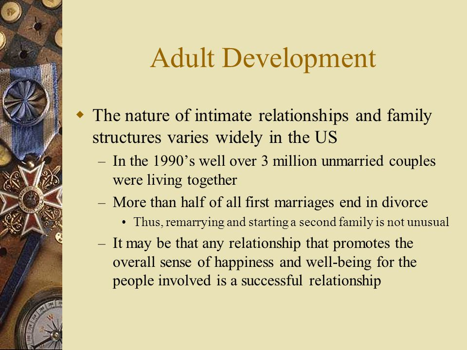 Adult Development The nature of intimate relationships and family structures varies widely in the US.