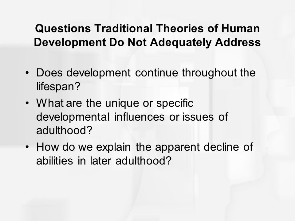 Questions Traditional Theories of Human Development Do Not Adequately Address
