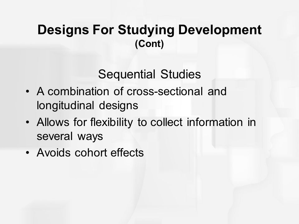 Designs For Studying Development (Cont)