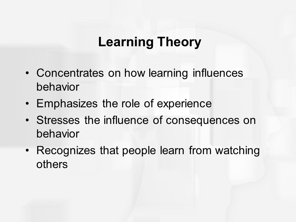 Learning Theory Concentrates on how learning influences behavior