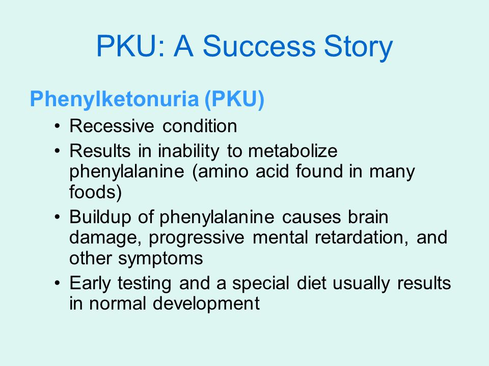 PKU: A Success Story Phenylketonuria (PKU) Recessive condition