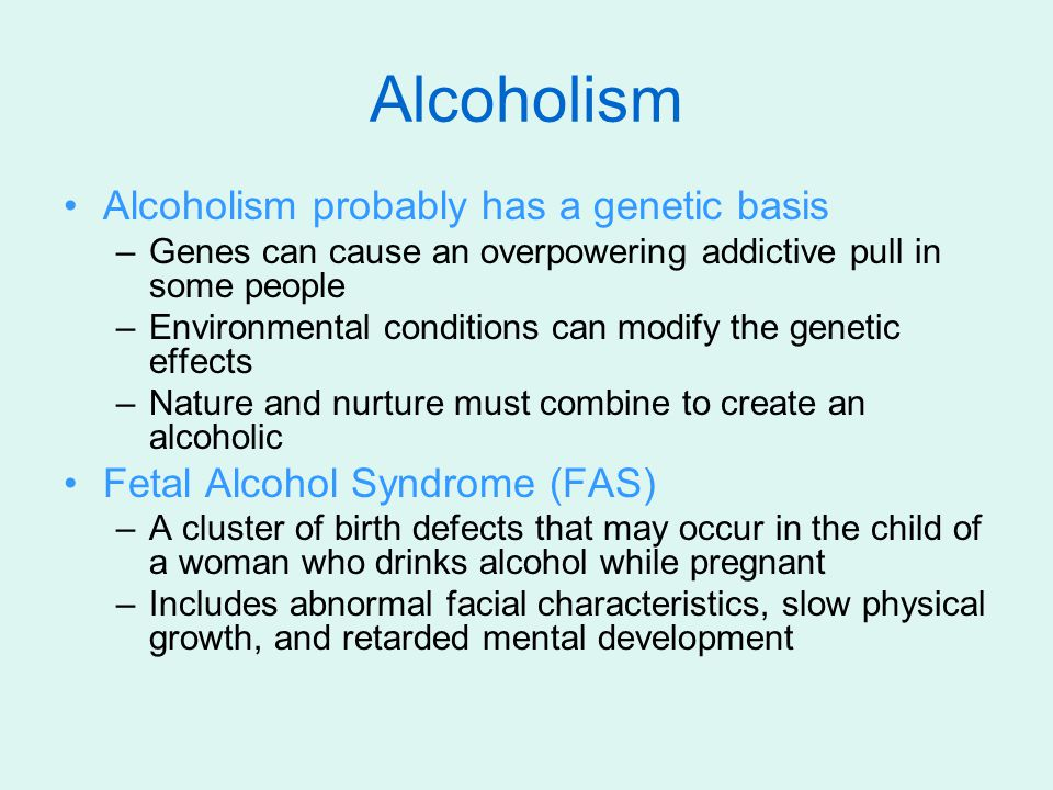 Alcoholism Alcoholism probably has a genetic basis