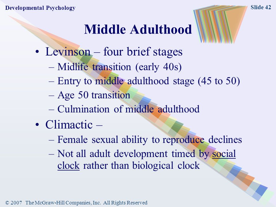 Middle Adulthood Levinson – four brief stages Climactic –