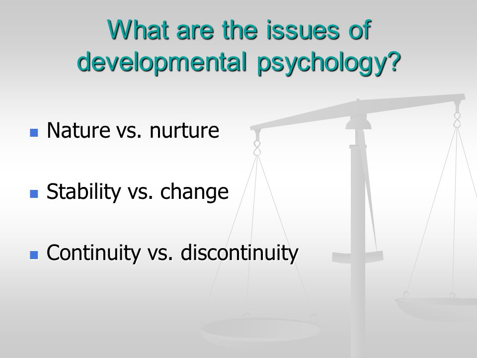 What are the issues of developmental psychology