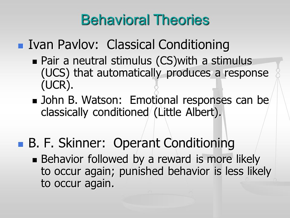 Behavioral Theories Ivan Pavlov: Classical Conditioning