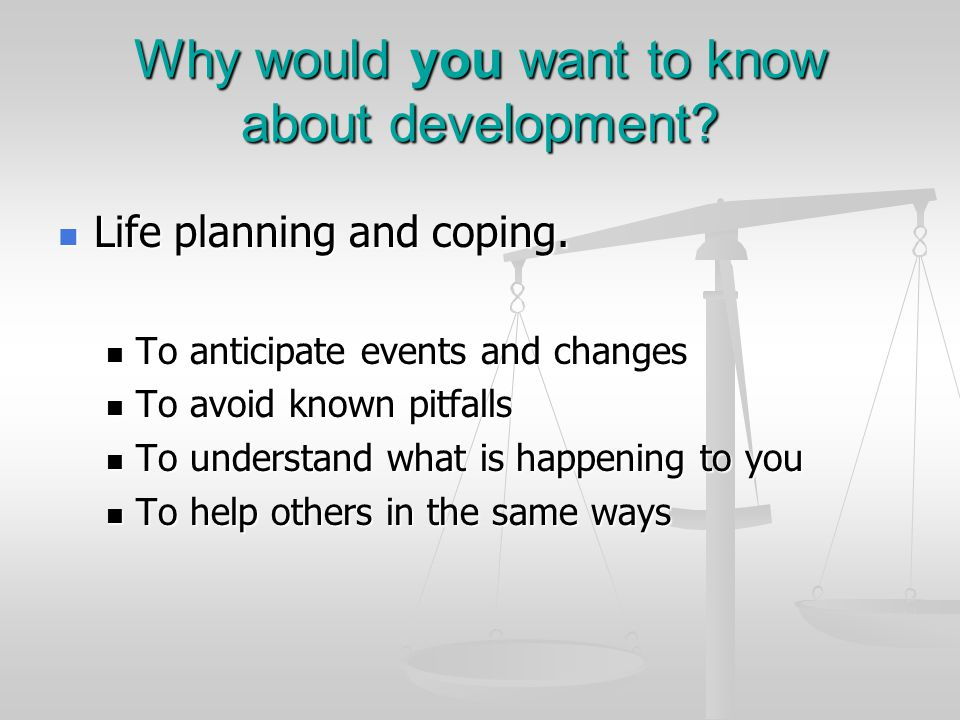Why would you want to know about development