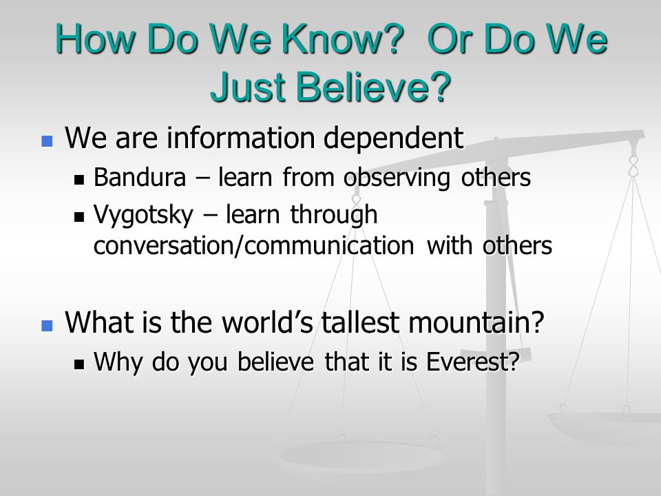 How Do We Know Or Do We Just Believe