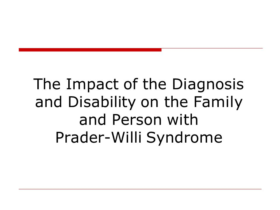 The Impact of the Diagnosis and Disability on the Family and Person with Prader-Willi Syndrome