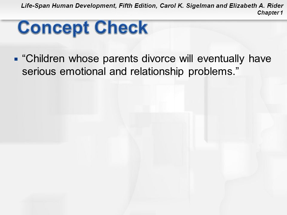 Concept Check Children whose parents divorce will eventually have serious emotional and relationship problems.