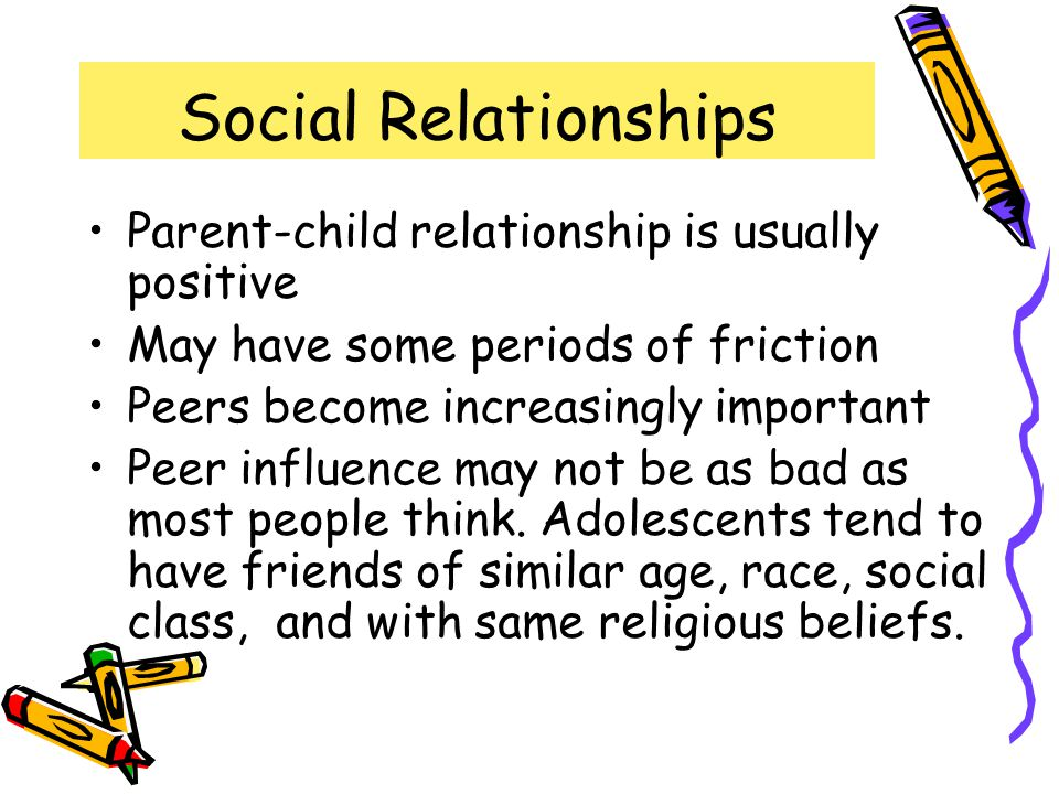 Social Relationships Parent-child relationship is usually positive