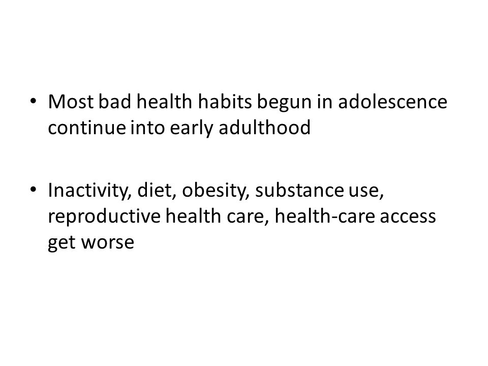 Most bad health habits begun in adolescence continue into early adulthood
