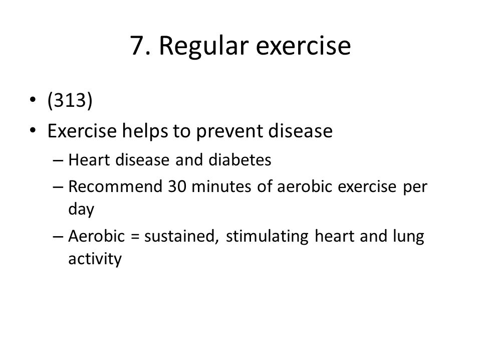 7. Regular exercise (313) Exercise helps to prevent disease