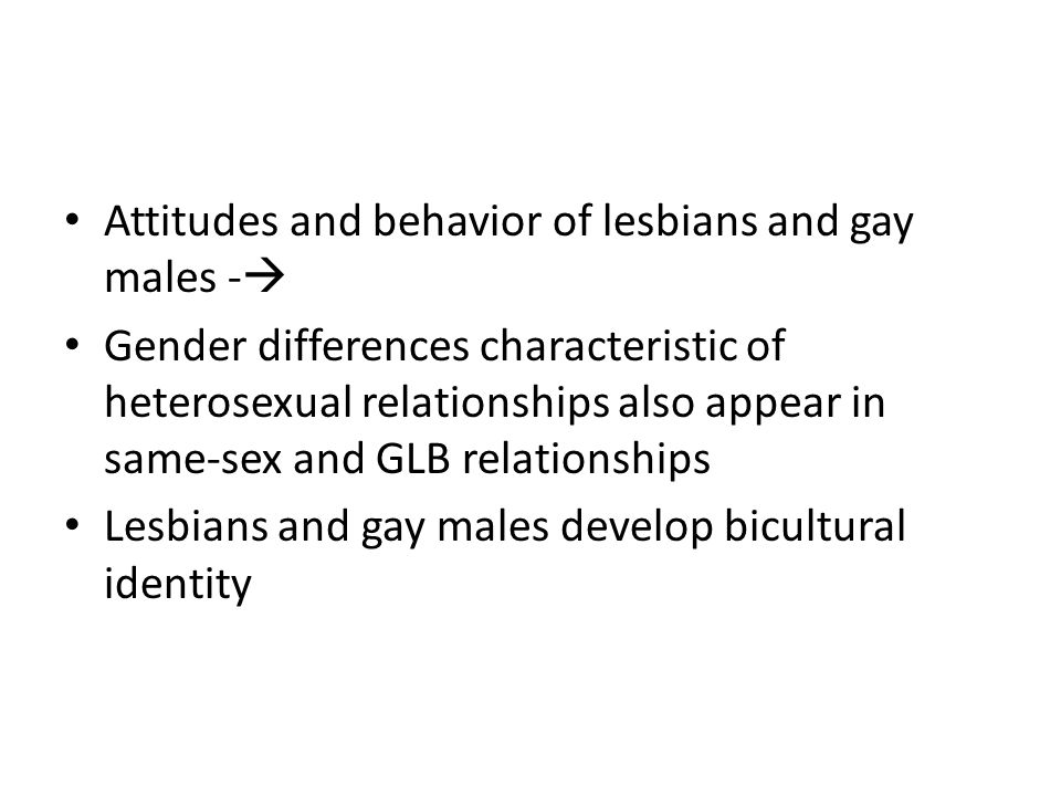 Attitudes and behavior of lesbians and gay males -