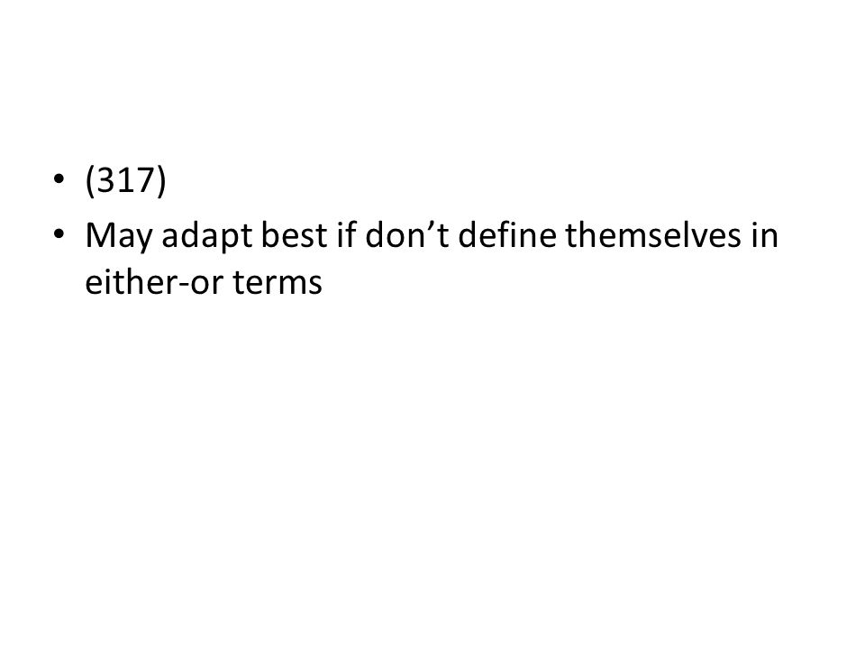 (317) May adapt best if don't define themselves in either-or terms