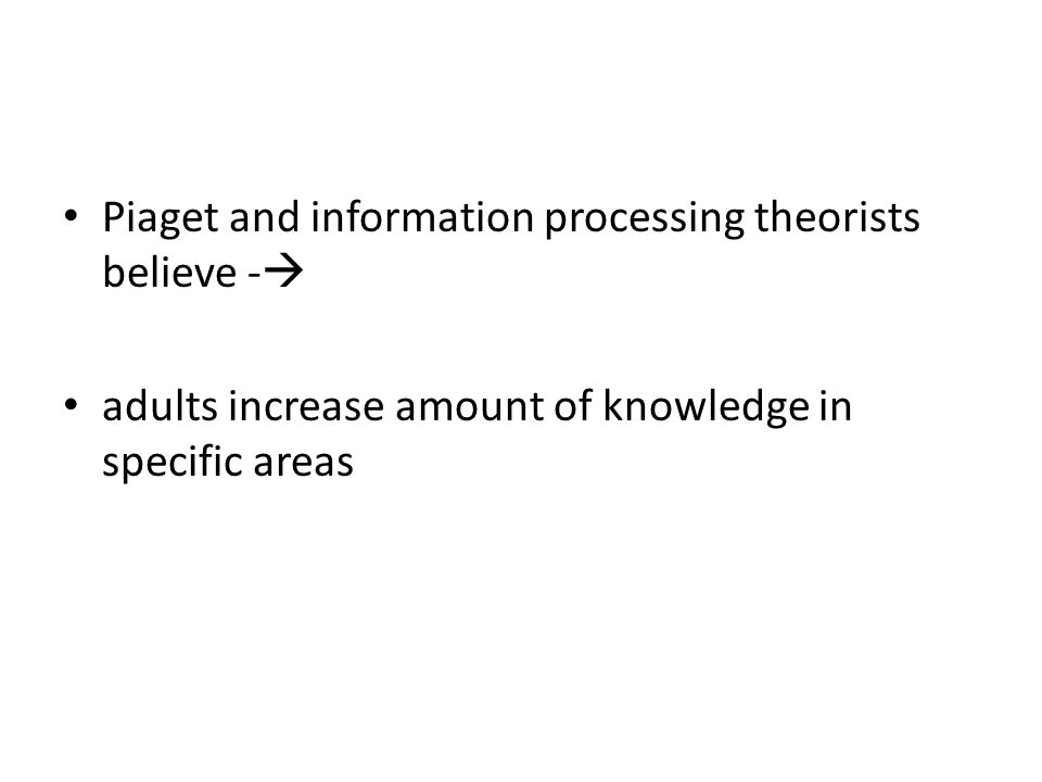 Piaget and information processing theorists believe -