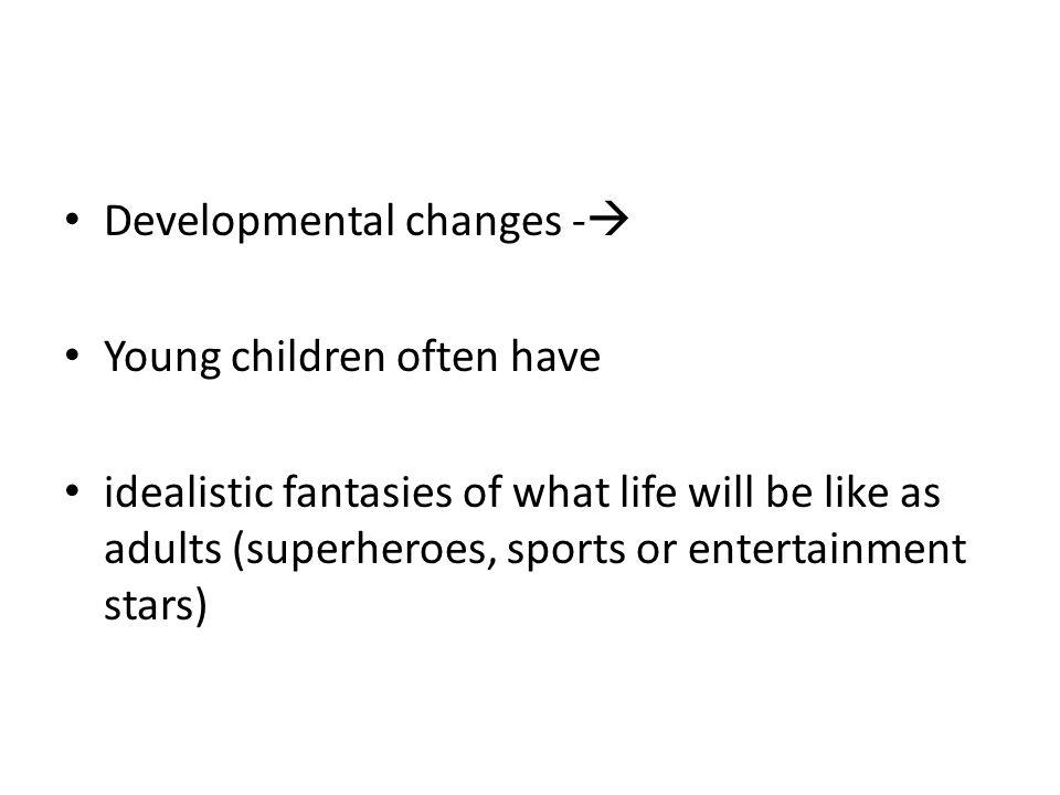 Developmental changes -