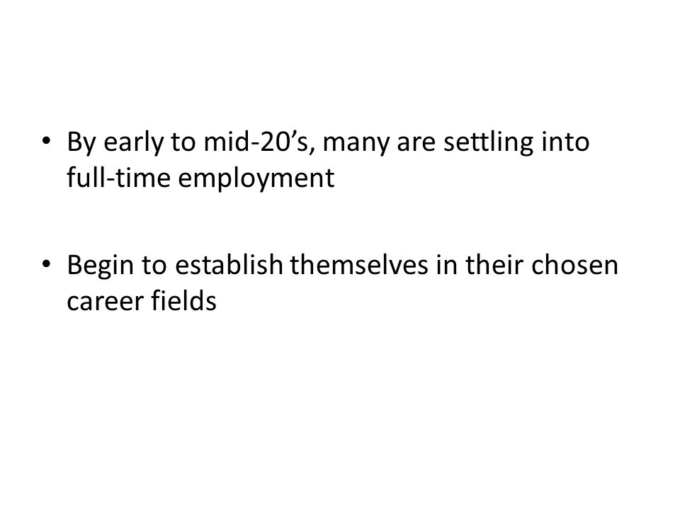 By early to mid-20's, many are settling into full-time employment