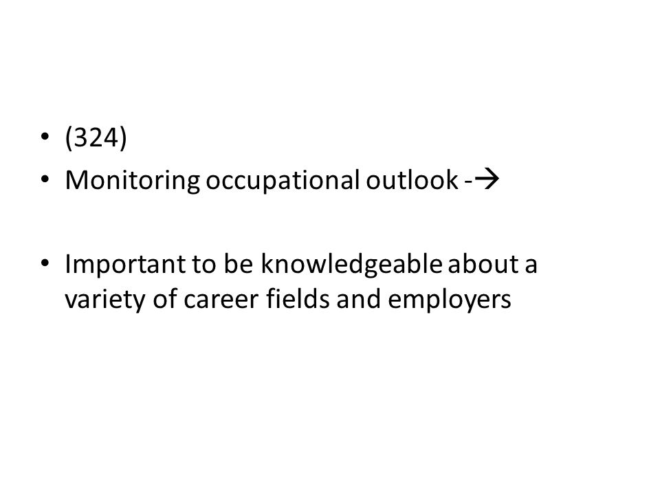 (324) Monitoring occupational outlook - Important to be knowledgeable about a variety of career fields and employers.