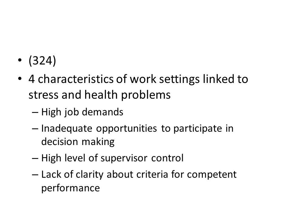 (324) 4 characteristics of work settings linked to stress and health problems. High job demands.