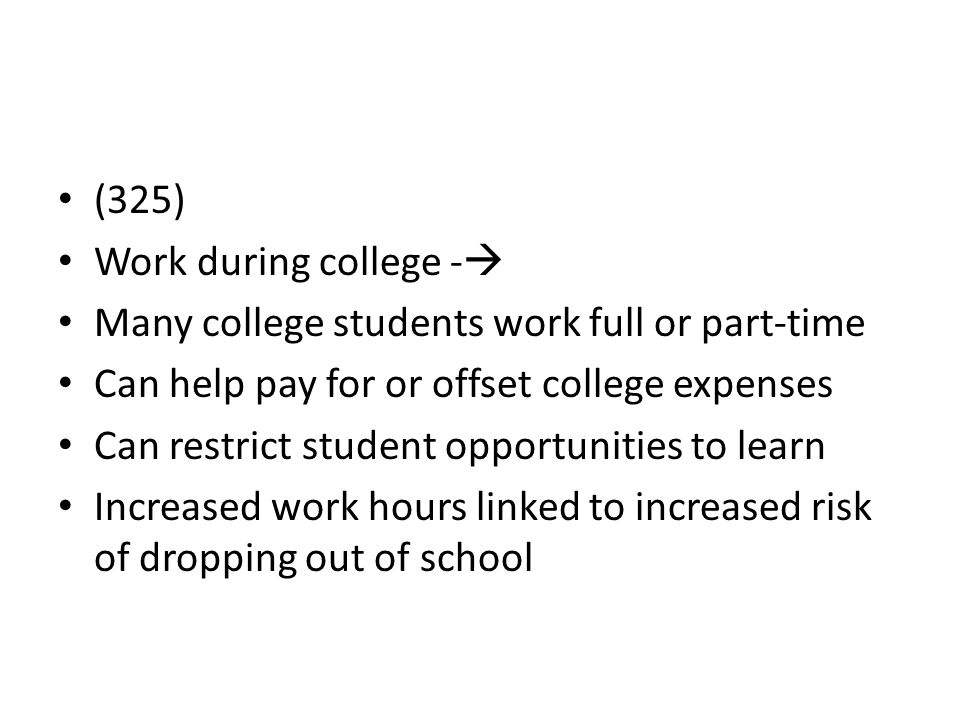 (325) Work during college - Many college students work full or part-time. Can help pay for or offset college expenses.