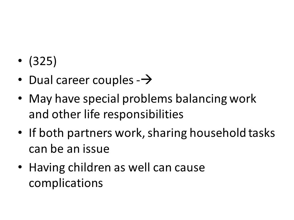 (325) Dual career couples - May have special problems balancing work and other life responsibilities.