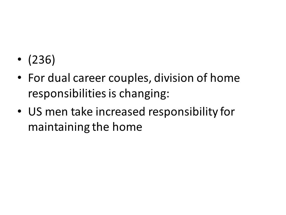 (236) For dual career couples, division of home responsibilities is changing: US men take increased responsibility for maintaining the home.