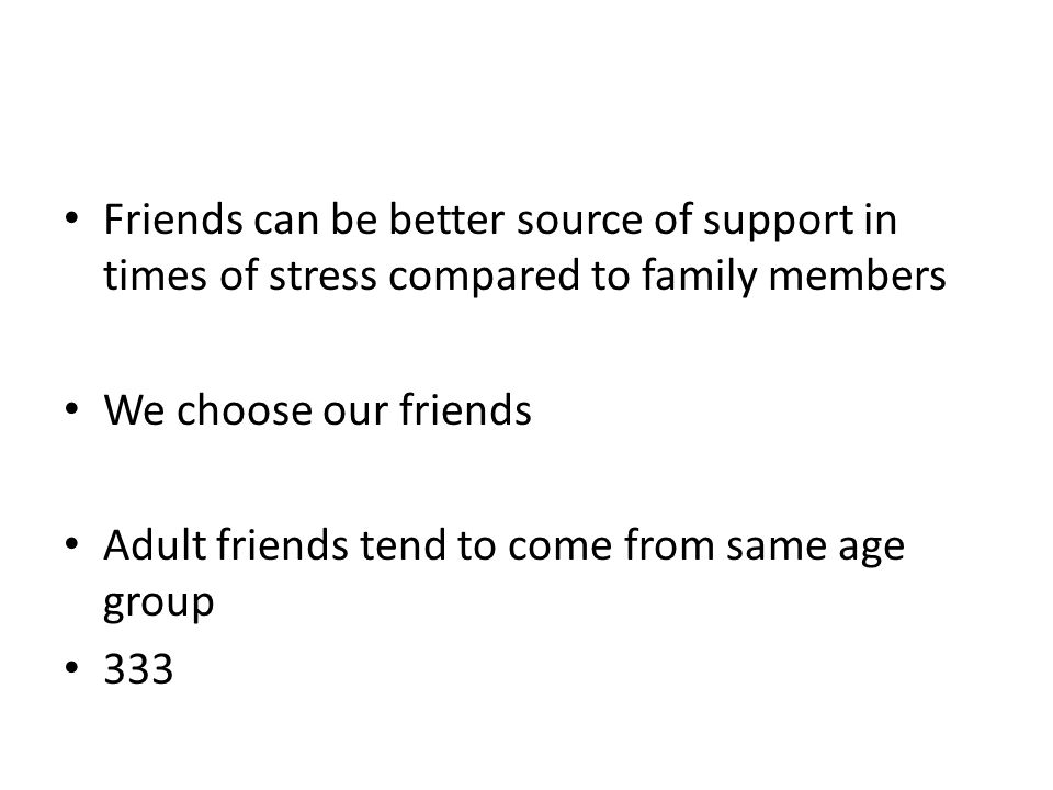 Friends can be better source of support in times of stress compared to family members