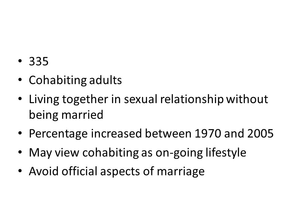 335 Cohabiting adults. Living together in sexual relationship without being married. Percentage increased between 1970 and 2005.