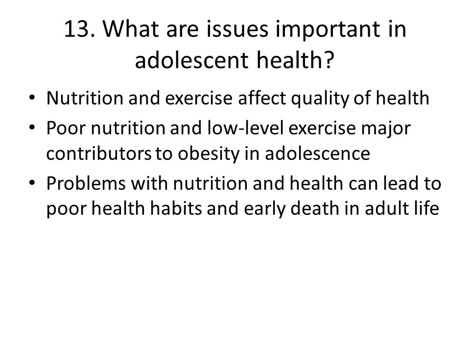 13. What are issues important in adolescent health