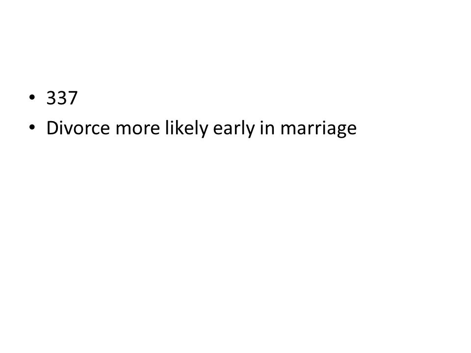 337 Divorce more likely early in marriage