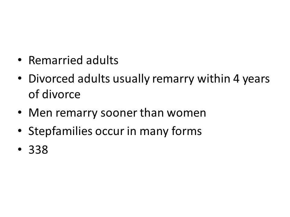 Remarried adults Divorced adults usually remarry within 4 years of divorce. Men remarry sooner than women.