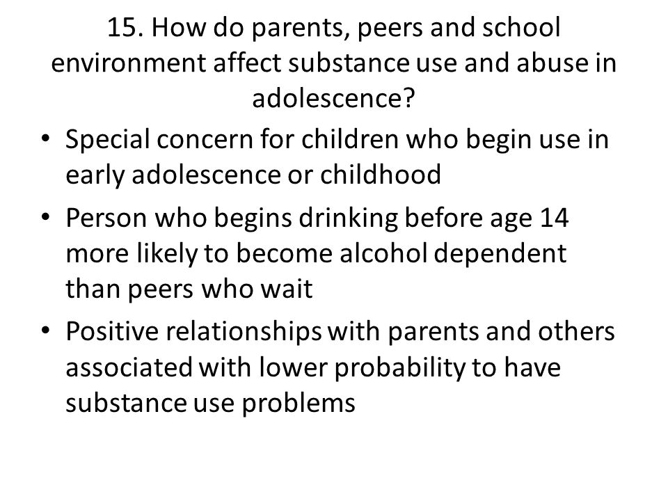 15. How do parents, peers and school environment affect substance use and abuse in adolescence