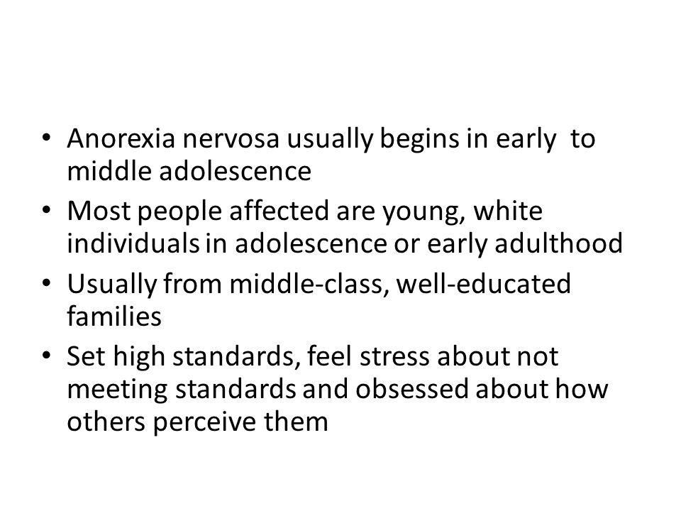 Anorexia nervosa usually begins in early to middle adolescence