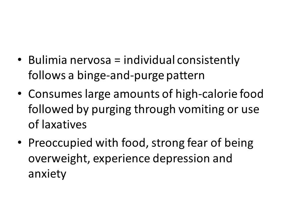 Bulimia nervosa = individual consistently follows a binge-and-purge pattern