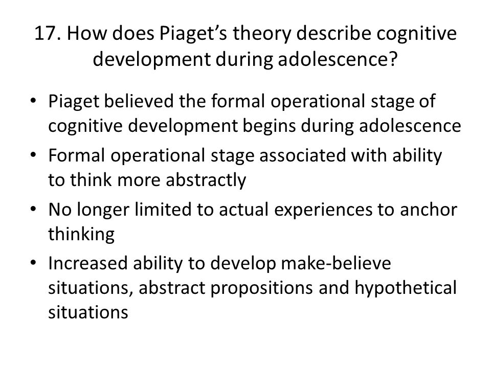 17. How does Piaget's theory describe cognitive development during adolescence