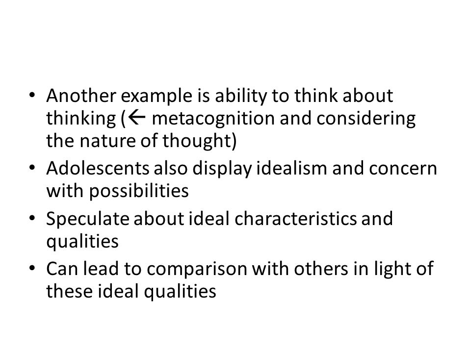 Another example is ability to think about thinking ( metacognition and considering the nature of thought)