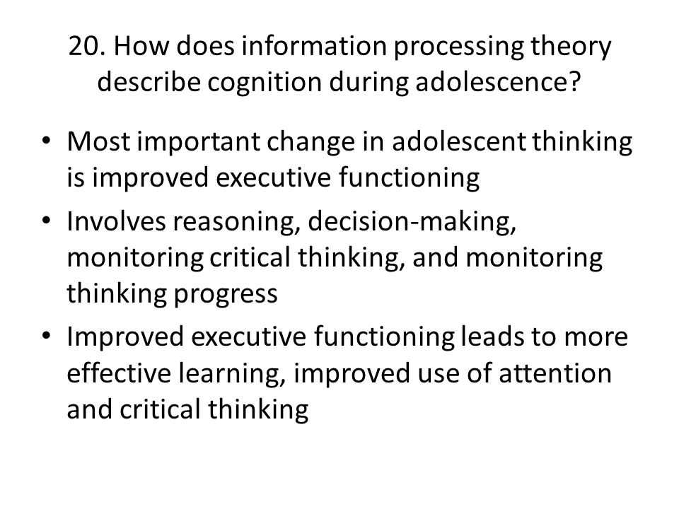 20. How does information processing theory describe cognition during adolescence