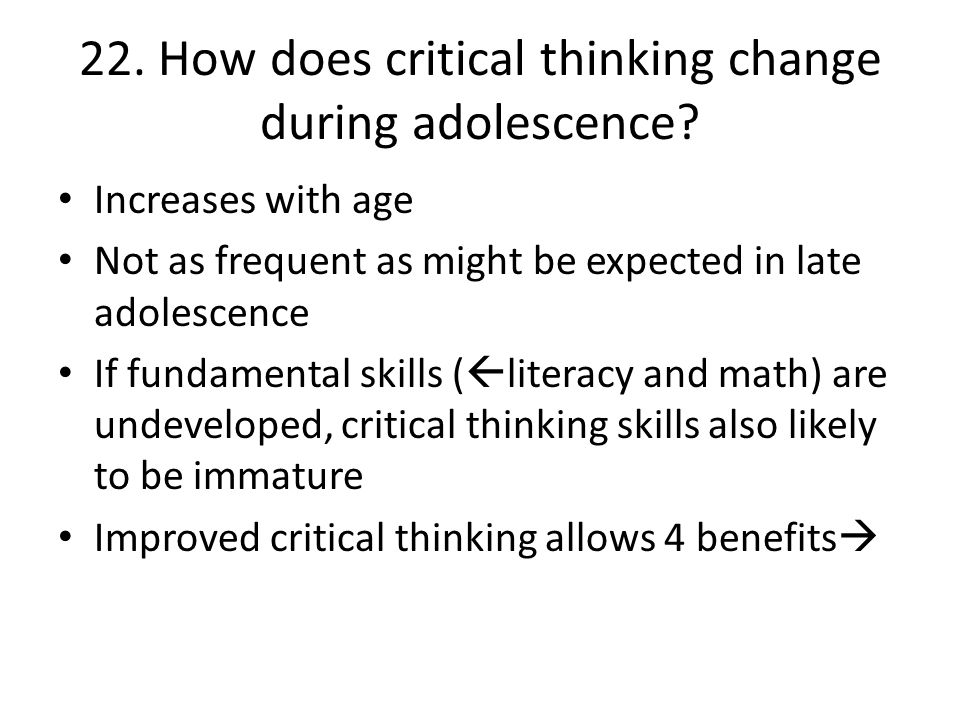 22. How does critical thinking change during adolescence