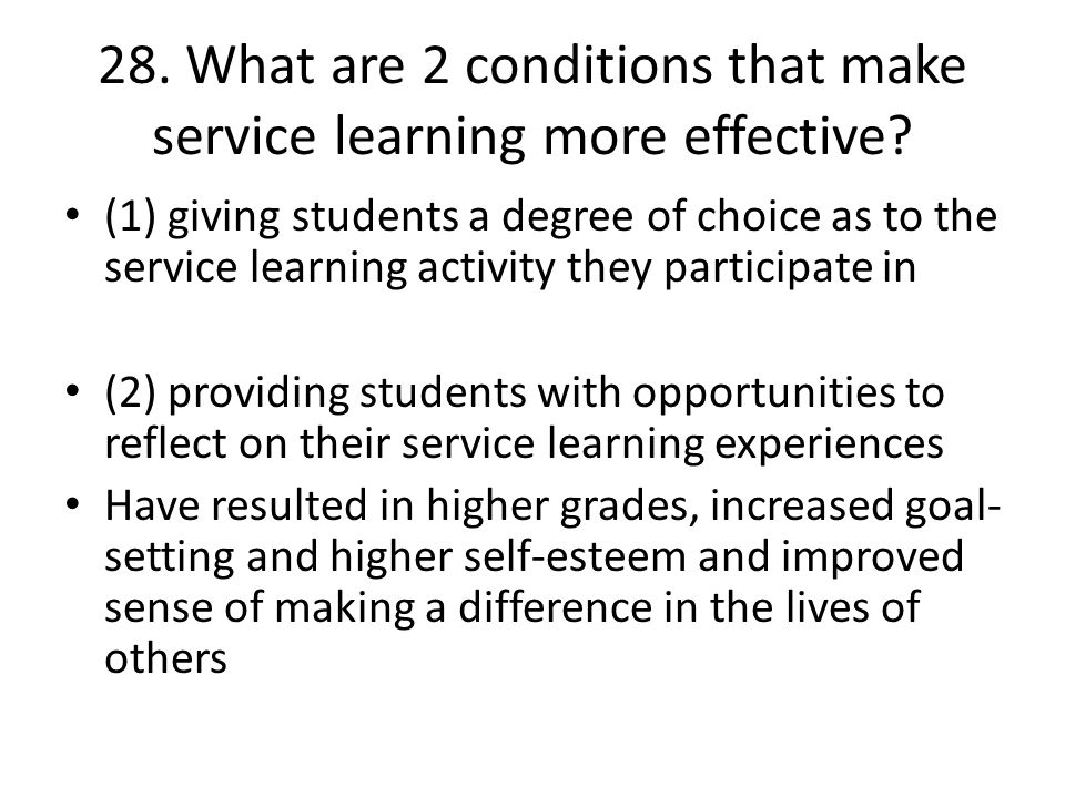 28. What are 2 conditions that make service learning more effective