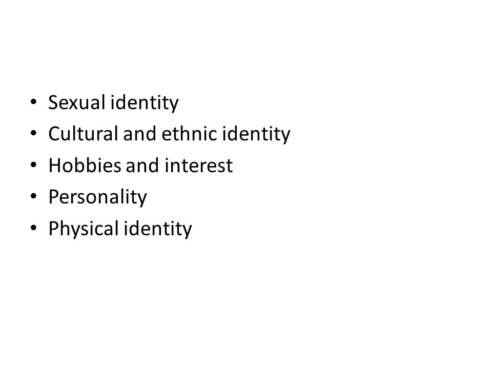 Sexual identity Cultural and ethnic identity Hobbies and interest Personality Physical identity
